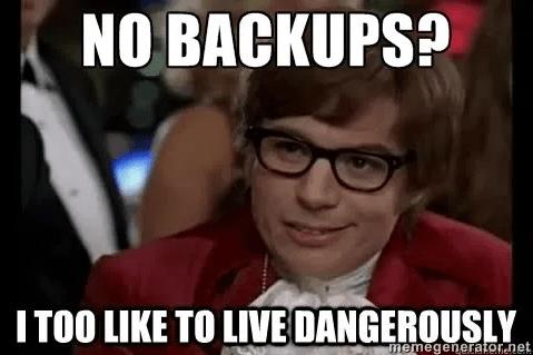 No backups meme